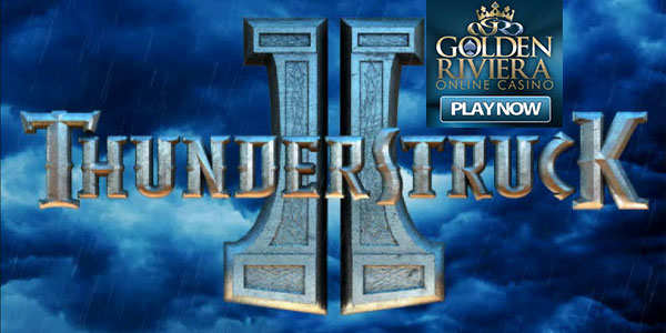 Golden Riviera Casino + Thunderstruck II Tournament + EUR 1,500 prize pool