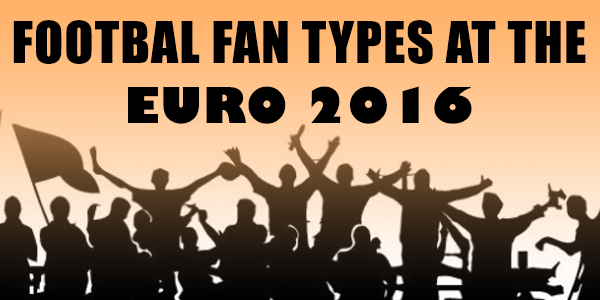 Football Fan types at the EURO 2016