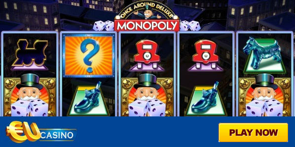 Monopoly Once Around Deluxe slot at EU Casino