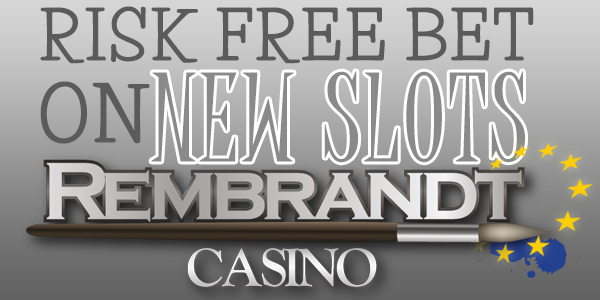 Risk Free bets on slots at Rembrandt Casino