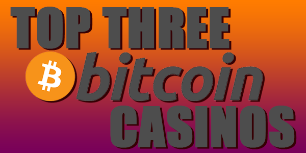 Top three Bitcoin Gaming Sites
