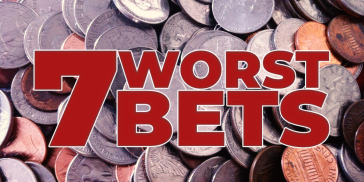 7 Worst Bets of the week