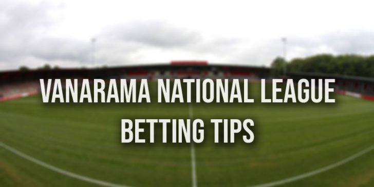 Vanarama National League 2019 betting tips