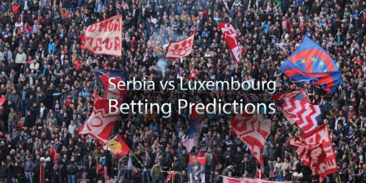 Serbia vs Luxembourg Betting Predictions