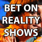 Our Seven Tips For How To Bet On Reality TV Shows And Win