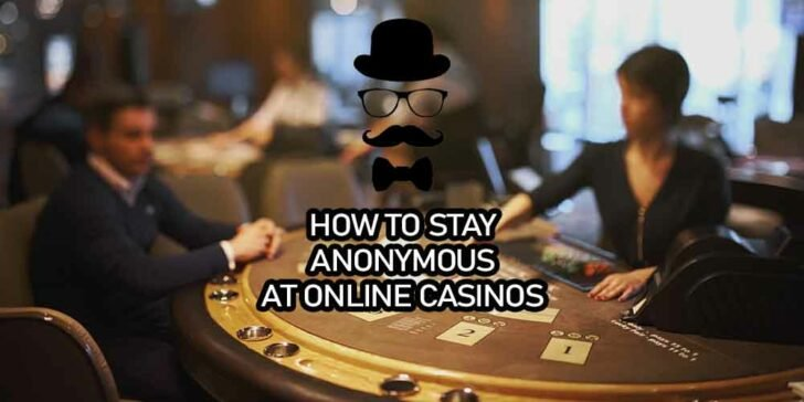 How to play anonymously in online casinos