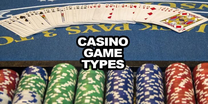 Casino Game Types – Play Your Favorite Game!