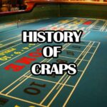 Origins, Evolution, and History of Craps – The Game of Dice