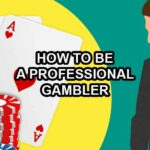 How to Be a Professional Gambler in Three Steps