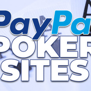 Best PayPal Poker Sites