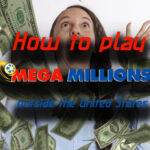 How to Play Mega Millions Outside the United States – Your Ultimate Guide