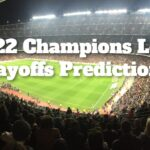 2021-22 Champions League Playoffs Predictions: Which Teams Can Win the First Legs?