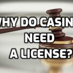 Why Do Casinos Need a License – Online Gambling Guide